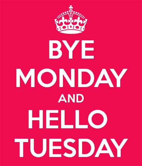 tuesday images bye monday and hello tuesday poster marloes keep calm