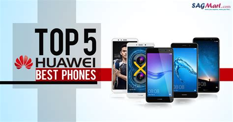 best huawei mobile phone top 5 huawei phones 2018 and new huawei mobiles