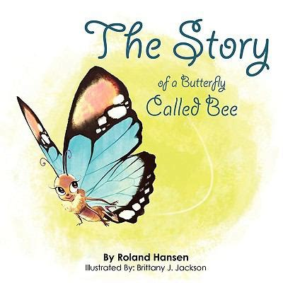 butterflies among us a story about and perspective books the story of a butterfly called bee by roland hansen