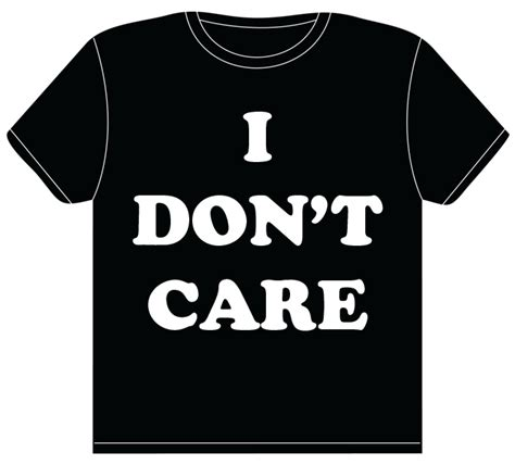 I Dont Care Tshirt by Chris Collins 187 Recreated T Shirt I Don T Care