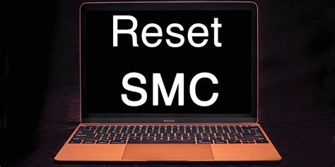 reset the system management controller on your mac when and how to reset mac smc system management controller