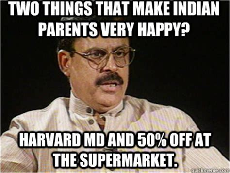 Indian Dad Meme - two things that make indian parents very happy harvard md