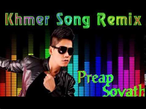 song khmer song news khmer khmer song remix preap sovath