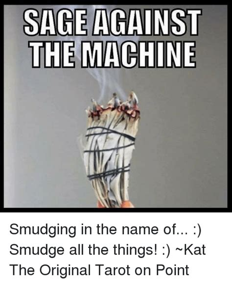 Sage Meme - sage against the machine smudging in the name of smudge