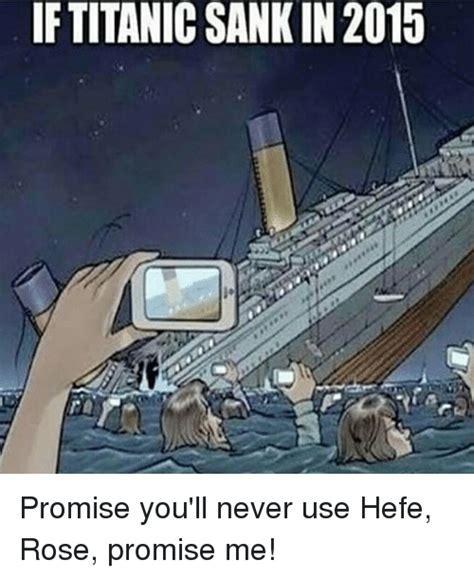 titanic boat meme if titanic sank in2015 promise you ll never use hefe rose