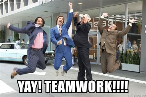 Teamwork Memes - yay teamwork anchorman news team meme generator