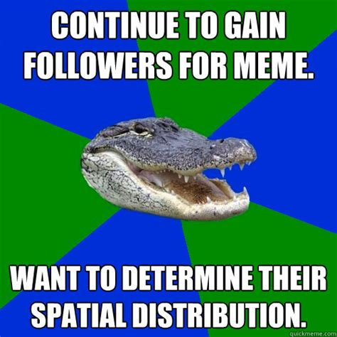 Continue Meme - geography alligator memes quickmeme