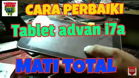 Advan I7a solusi tablet advan i7a mati total