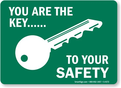 You Are The Key To Your Safety you are the key to your safety signs sku s 4173