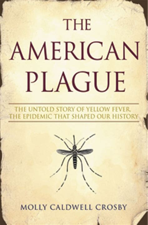 the american plague the untold story of yellow fever the epidemic that shaped our history books yellow fever expert to speak at wths meeting book