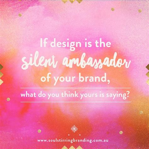 design is the silent ambassador of your brand 29 best soul stirring branding inspirational quotes images