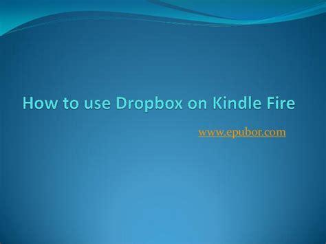 dropbox kindle how to use dropbox on kindle fire