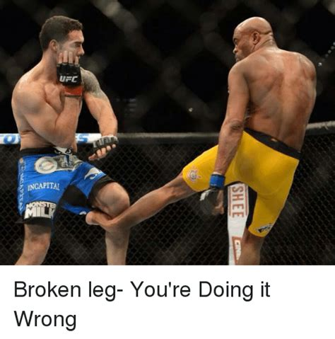 Broken Leg Meme - 25 best memes about youre doing it wrong youre doing it