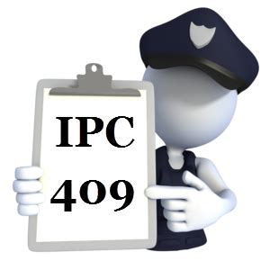 section 409 of indian penal code ipc 409 the indian penal code ipc