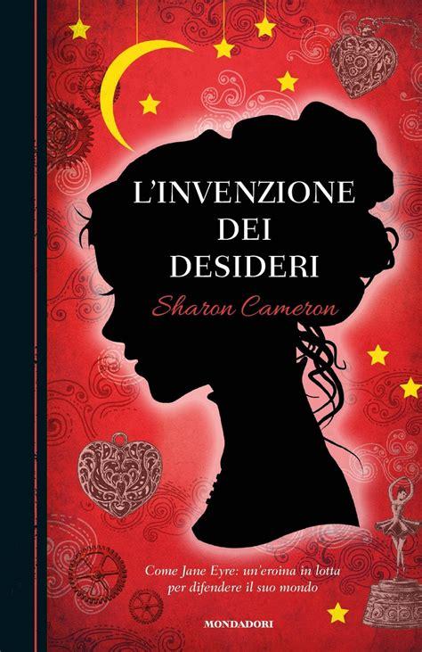 linventore di sogni atelier dei libri anteprima quot l invenzione dei desideri quot di sharon cameron si conclude la bella
