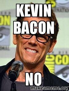 Kevin Bacon Meme - kevin bacon no make a meme