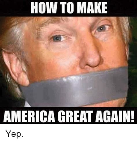 How Do I Make A Meme - how to make america great again yep america meme on sizzle