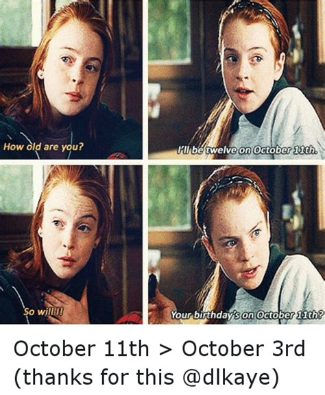 October 3rd Meme - how old are you i ll be twelveon october 11th one so