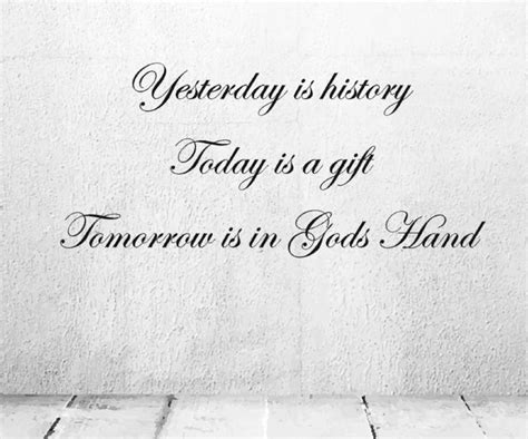 yesterday is history today is a gift tomorrow is in gods