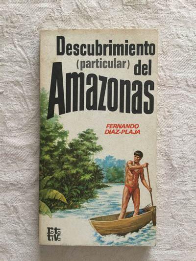 libro los descubrimientos del doctor descubrimiento particular del amazonas fernando d 237 az plaja 8401441803 libros de segunda