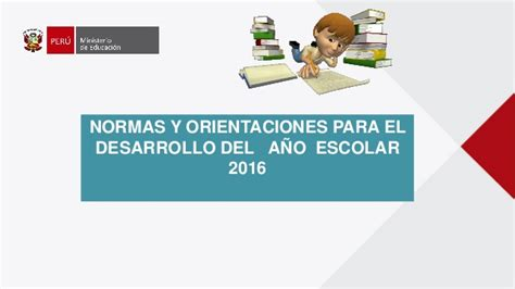normas para inicio del ao escolar 2016 normas y orientaciones para el desarrollo del a 241 o escolar