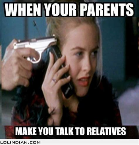 Parent Memes - when your parents make you talk to relatives lol indian
