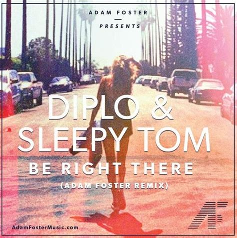 be right there diplo sleepy tom diplo sleepy tom be right there adam foster remix