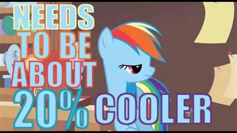 20 Cooler Meme - 20 percent cooler techno remix my little pony youtube