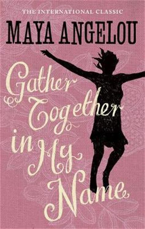 biography book about maya angelou gather together in my name maya angelou 9781844085026