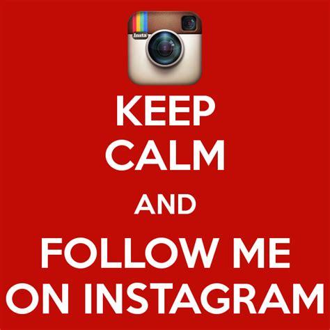 Follow Me On Instagram Sugarbunny07 Via Image   keep calm and follow me on instagram poster daffy keep