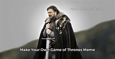Make Your Own Game Of Thrones Meme - game of thrones memes make your own with our meme generator