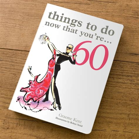 things that are 60 things to do now that you re 60 gift book 60th