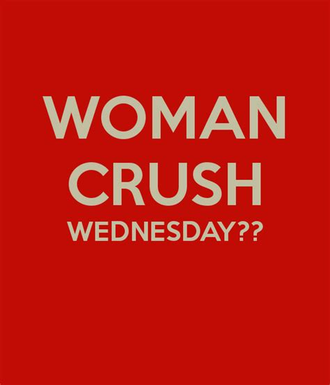 Woman Crush Wednesday Meme - 60 popular woman crush wednesday quotes collection