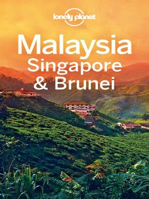 Malaysia Singapore Amp Brunei Travel Guide By Lonely Planet