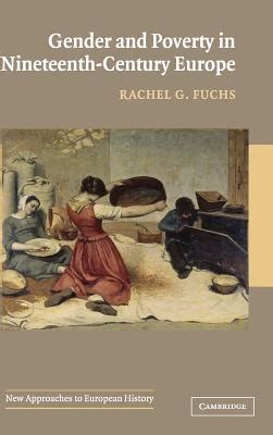 the nineteenth century europe 0198731353 gender and poverty in nineteenth century europe book by professor rachel ginnis fuchs 2