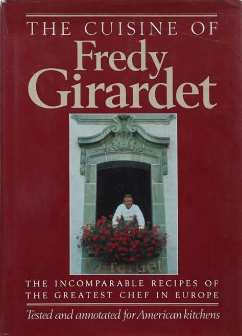 駘駑ents cuisine but fredy girardet s recipes how to cook like legendary chef