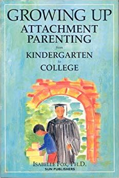 the attachment parenting book growing up attachment parenting from kindergarten to