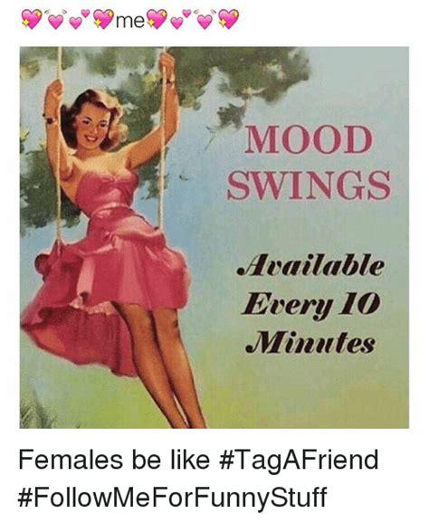 Females Be Like Meme - mood swings available every io minutes females be like