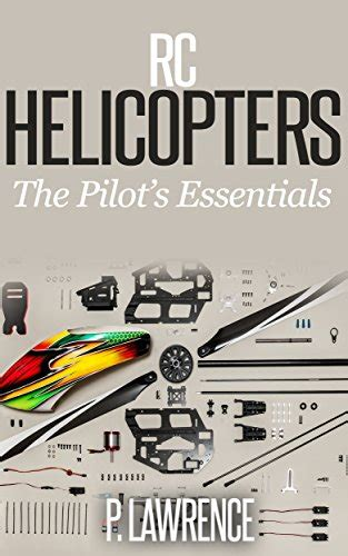 rc helicopters the pilot s essentials indoor rc helecopters