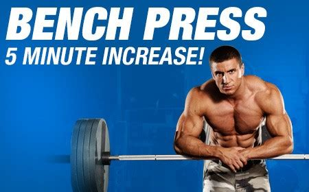 how to increase strength on bench press increase your bench press by 30 in 5 minutes muscle
