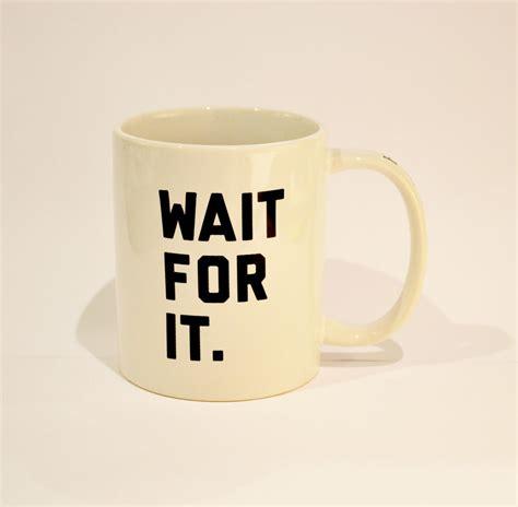 Wait For It hamilton wait for it mug