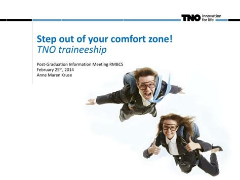 step out of your comfort zone ppt step out of your comfort zone tno traineeship