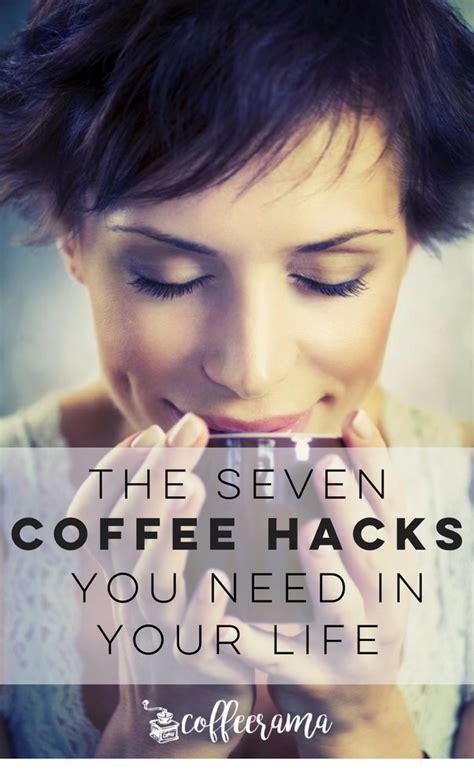 coffee hacks the 7 coffee hacks you need in your coffeerama