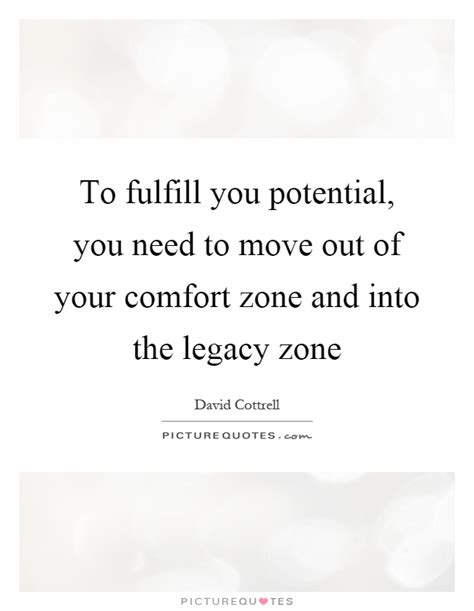 move out of your comfort to fulfill you potential you need to move out of your