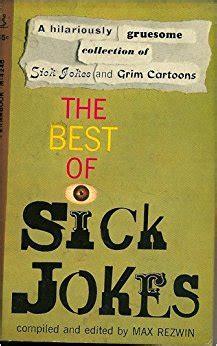 sick humor books the best of sick jokes max rezwin books