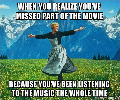 Sound Of Music Meme - when you realize you ve missed part of the movie because