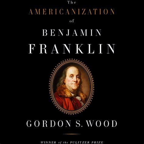 benjamin franklin biography audiobook the americanization of benjamin franklin audiobook