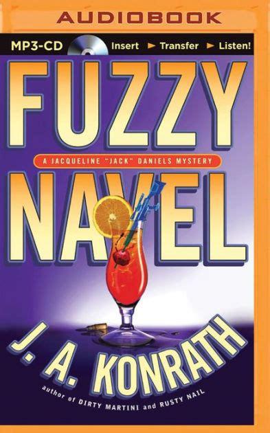 "Fuzzy Navel (Jacqueline ""Jack"" Daniels Series #5) by J. A ... J.a. Konrath Jack Daniels Series"