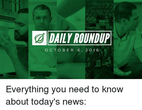 Daily Roundup by Daily Roundup O Cto Be R 6 2 O 16 Everything You Need To