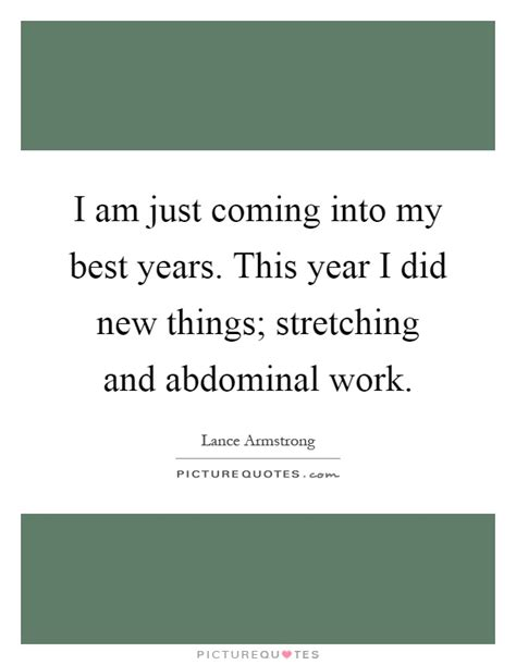 new year what year am i i am just coming into my best years this year i did new